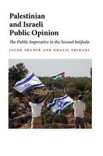 Palestinian and Israeli Public Opinion : The Public Imperative of the Second Intifada - Jacob Shamir