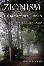 Zionism and the Roads Not Taken : Rawidowicz, Kaplan, Kohn - Noam Pianko