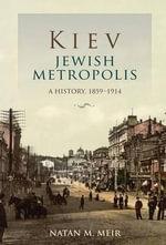 Kiev, Jewish Metropolis : A History, 1859-1914 - Natan M. Meir