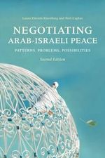 Negotiating Arab-Israeli Peace : Patterns, Problems, Possibilities, 2nd Ed. - Laura Zittrain Eisenberg