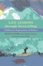 Life Lessons Through Storytelling : Children's Exploration of Ethics - Donna Eder
