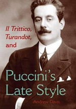 Il Trittico, Turandot, and Puccini's Late Style : Musical Meaning and Interpretation - Andrew Davis
