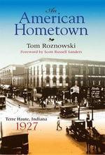 An American Hometown : Terre Haute, Indiana, 1927 - Tom Roznowski