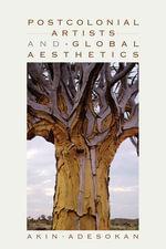 Postcolonial Artists and Global Aesthetics - Akinwumi Adesokan