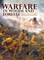 Warfare in Woods and Forests - Anthony Clayton