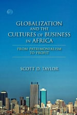 Globalization and the Cultures of Business in Africa : From Patrimonialism to Profit - Scott D. Taylor