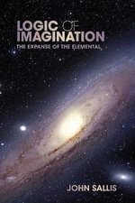 Logic of Imagination : The Expanse of the Elemental - John Sallis