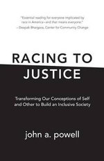 Racing to Justice : Transforming Our Conceptions of Self and Other to Build an Inclusive Society - John A. Powell
