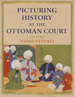Picturing History at the Ottoman Court : Jewellery and Objects - Emine Fetvaci