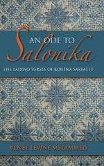 An Ode to Salonika : The Ladino Verses of Bouena Sarfatty - Renee Levine Melammed