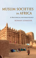Muslim Societies in Africa : A Historical Anthropology - Roman Loimeier