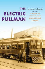 The Electric Pullman : A History of the Niles Car & Manufacturing Company - Lawrence A. Brough