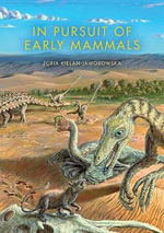 In Pursuit of Early Mammals : Prehistoric Creatures of the Deep - Zofia Kielan-Jaworowska