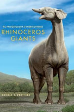 Rhinoceros Giants : The Paleobiology of Indricotheres - Donald R. Prothero