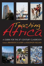 Teaching Africa : A Guide for the 21st-Century Classroom