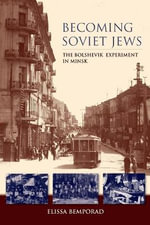 Becoming Soviet Jews : The Bolshevik Experiment in Minsk - Elissa Bemporad