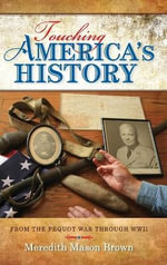 Touching America's History : From the Pequot War Through WWII - Meredith Mason Brown