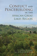 Conflict and Peacebuilding in the African Great Lakes Region : Everyday Politics of Crisis Response