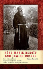 Pere Marie-Benoit and Jewish Rescue : How a French Priest Together with Jewish Friends Saved Thousands During the Holocaust - Susan Zuccotti