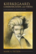 Kierkegaard, Communication, and Virtue : Authorship as Edification - Mark A. Tietjen