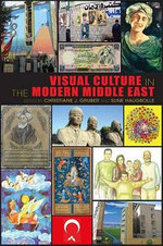 Visual Culture in the Modern Middle East : Rhetoric of the Image