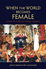 When the World Becomes Female : Guises of a South Indian Goddess - Joyce Burkhalter Flueckiger