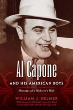 Al Capone and His American Boys : Memoirs of a Mobster's Wife - William J. Helmer