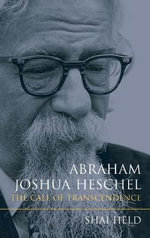 Abraham Joshua Heschel : The Call of Transcendence - Shai Held