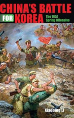 China's Battle for Korea : The 1951 Spring Offensive - Xiaobing Li