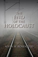 The End of the Holocaust : The Search for Identity - Professor Alvin H Rosenfeld