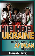 Hip HOP Ukraine : Music, Race, and African Migration - Adriana Helbig
