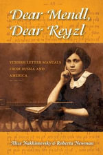 Dear Mendl, Dear Reyzl : Yiddish Letter Manuals from Russia and America - Alice Stone Nakhimovsky
