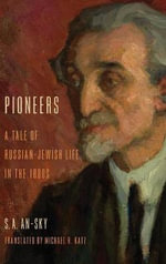 Pioneers : A Tale of Russian-Jewish Life in the 1880s - S. A. An-Sky