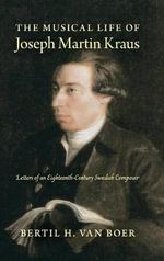 The Musical Life of Joseph Martin Kraus : Letters of an Eighteenth-century Swedish Composer - Bertil H. Van Boer
