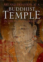 Art and Devotion at a Buddhist Temple in the Indian Himalaya : Contemporary Indian Studies - Melissa R. Kerin