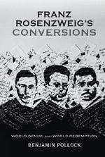 Franz Rosenzweig's Conversions : World Denial and World Redemption - Benjamin Pollock