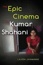 The Epic Cinema of Kumar Shahani - Laleen Jayamanne