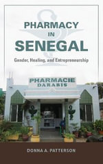 Pharmacy in Senegal : Gender, Healing, and Entrepreneurship - Donna A Patterson