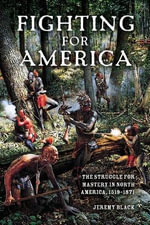 Fighting for America : The Struggle for Mastery in North America, 1519-1871 - Jeremy M. Black