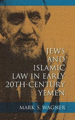 Jews and Islamic Law in Early 20th-Century Yemen - Mark S. Wagner