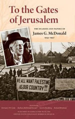 To the Gates of Jerusalem : The Diaries and Papers of James G. McDonald, 1945-1947 - James G. McDonald