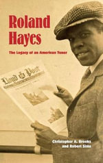 Roland Hayes : The Legacy of an American Tenor - Christopher Antonio Brooks