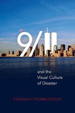 9/11 and the Visual Culture of Disaster - Thomas Stubblefield