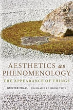 Aesthetics as Phenomenology : The Appearance of Things - Gunter Figal