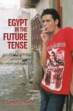 Egypt in the Future Tense : Hope, Frustration, and Ambivalence before and after 2011 - Samuli Schielke