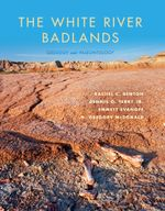 The White River Badlands : Geology and Paleontology - Rachel C. Benton