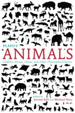 Plato's Animals : Gadflies, Horses, Swans, and Other Philosophical Beasts