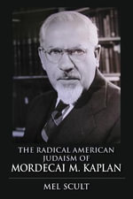 The Radical American Judaism of Mordecai M. Kaplan : Modern Jewish Experience - Author Mel Scult