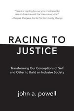 Racing to Justice : Transforming Our Conceptions of Self and Other to Build an Inclusive Society - John A Powell