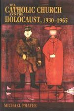 The Catholic Church and the Holocaust, 1930-1965 : 1930 - 1945 - Michael Phayer
